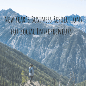 Woman on mountain looking across mountain range. Image includes title 'New Year's Business Resolutions for Social Entrepreneurs