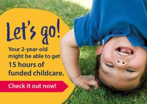 A young boy doign a headstand on grass with the words: Let's go! Your 2-year-old might be able to get 15 hours of funded childcare. Check it out now!